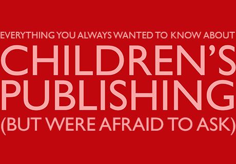 Everything You Always Wanted to Know About Children's Publishing (But Were Afraid to Ask)